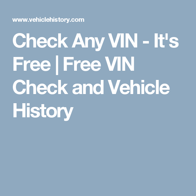 Check Any Vin It S Free Free Vin Check And Vehicle History Vin History Vehicles