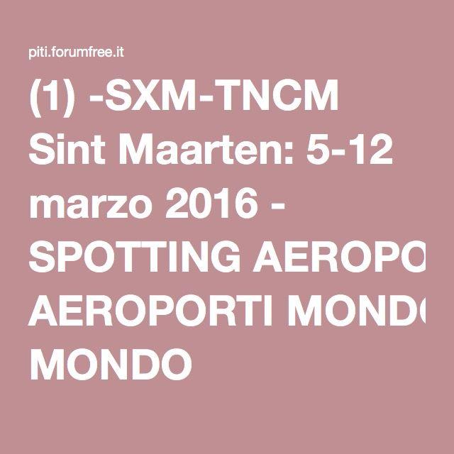 (1) -SXM-TNCM Sint Maarten: 5-12 marzo 2016 - SPOTTING AEROPORTI MONDO