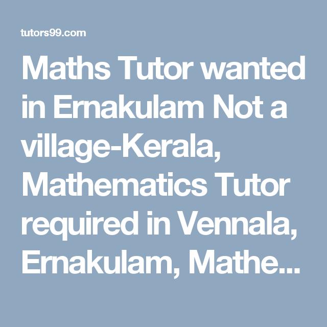 Maths Tutor Wanted In Ernakulam Not A Village Kerala Mathematics