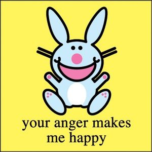 your anger makes me happy