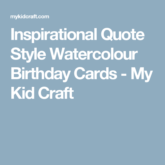 Inspirational Quote Style Watercolour Birthday Cards - My Kid Craft