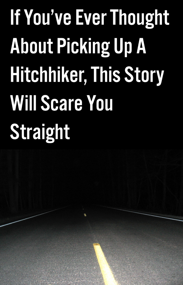 If You've Ever Thought About Picking Up A Hitchhiker, This Story