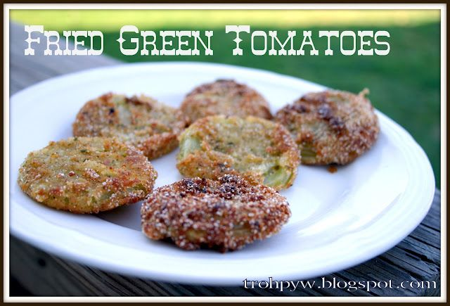 Tales of a Trophy Wife: Fried Green Tomatoes recipe