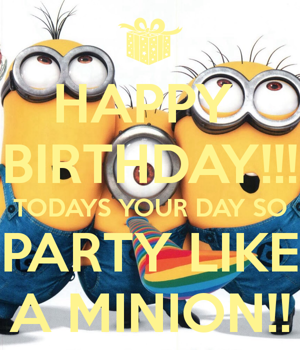 Happy Birthday Todays Your Day So Party Like A Minion Pictures Hd Sport Pictures Happy Birthday Minions Minion Birthday Quotes Funny Happy Birthday Pictures