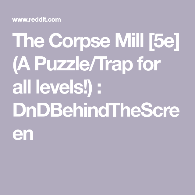 The Corpse Mill [5e] (A Puzzle/Trap For All Levels