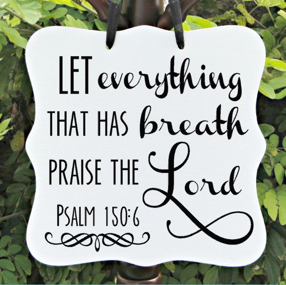 Psalms Bible Savior: Psalm 150:6 Let Everything That Has Breath Praise By
