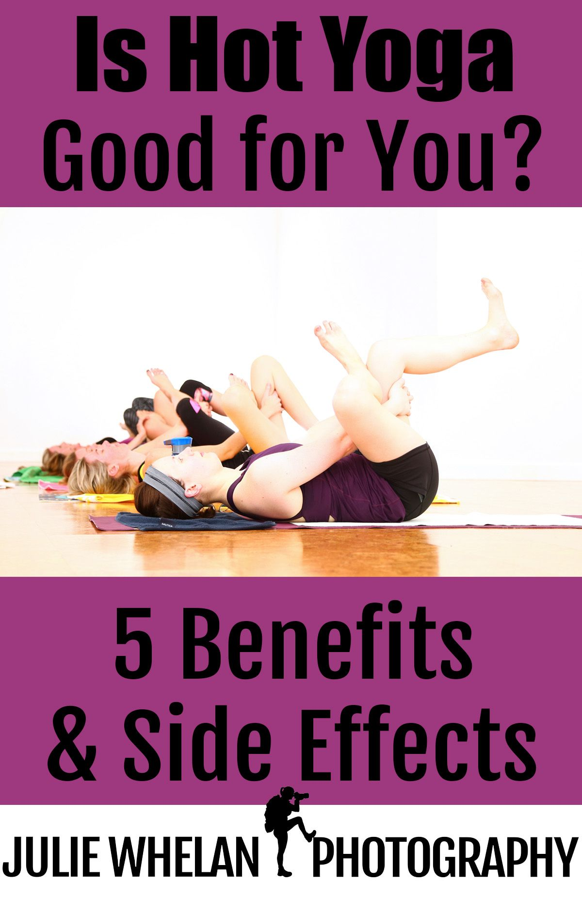 Is Hot Yoga Good For You 5 Benefits Side Effects Hot Yoga Hot Yoga Benefits Bikram Yoga Benefits