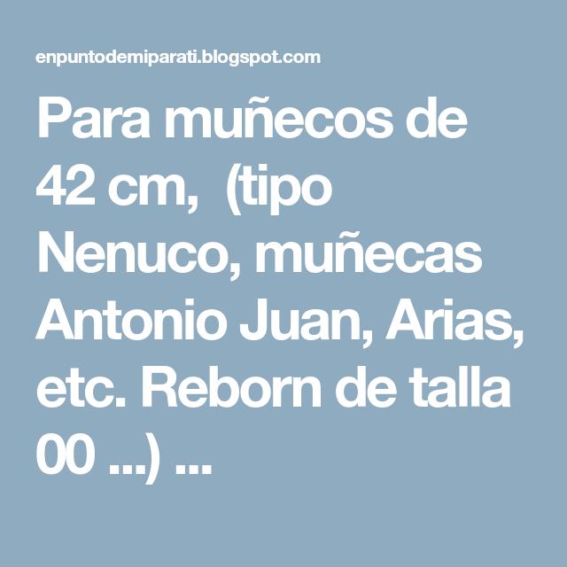 Para Muñecos De 42 Cm Tipo Nenuco Muñecas Antonio Juan Arias Etc Reborn De Talla 00 Ropa Para Nenuco Ropa Para Muñecos Ropa