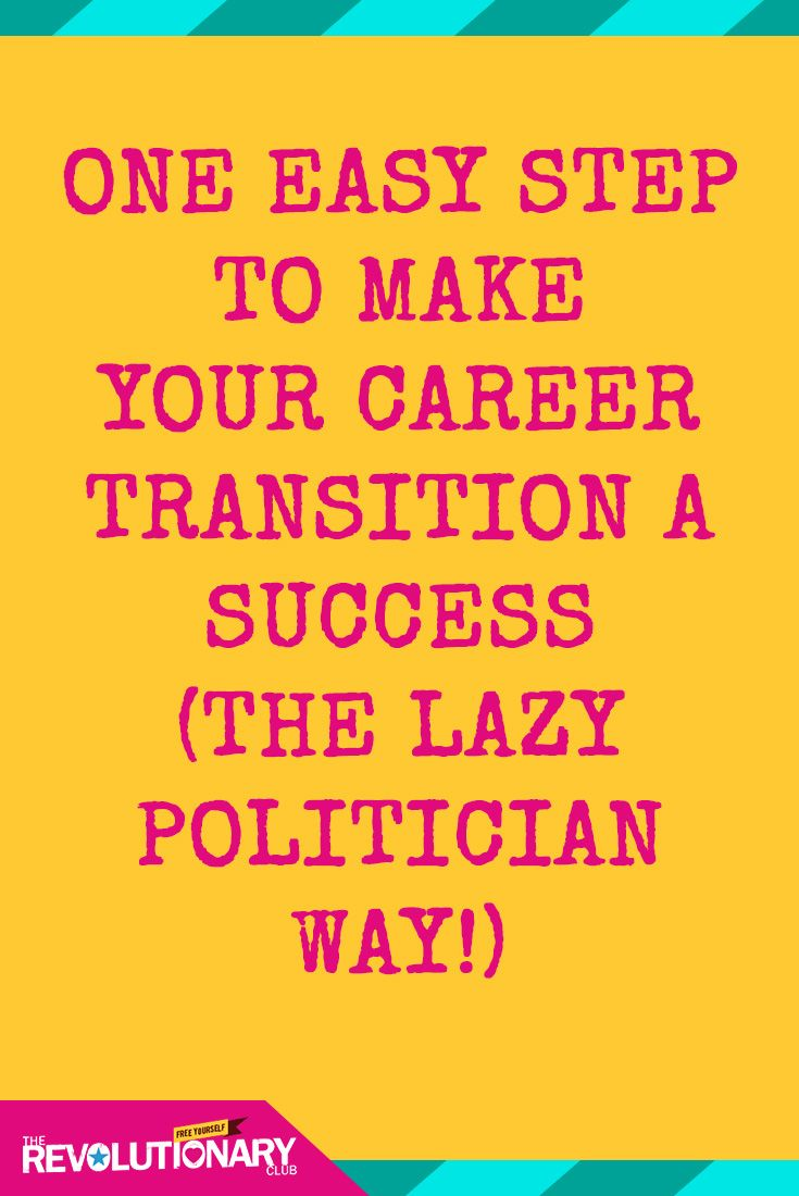 one easy step to make your career transition a success the lazy politician way