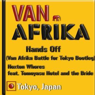 Hands Off (Van Afrika's Battle for Tokyo Bootleg)