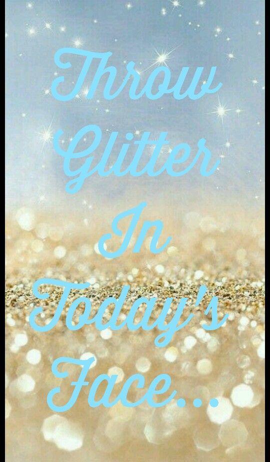 . Throw glitter in someone's face! Ha ha ha! Sparkles