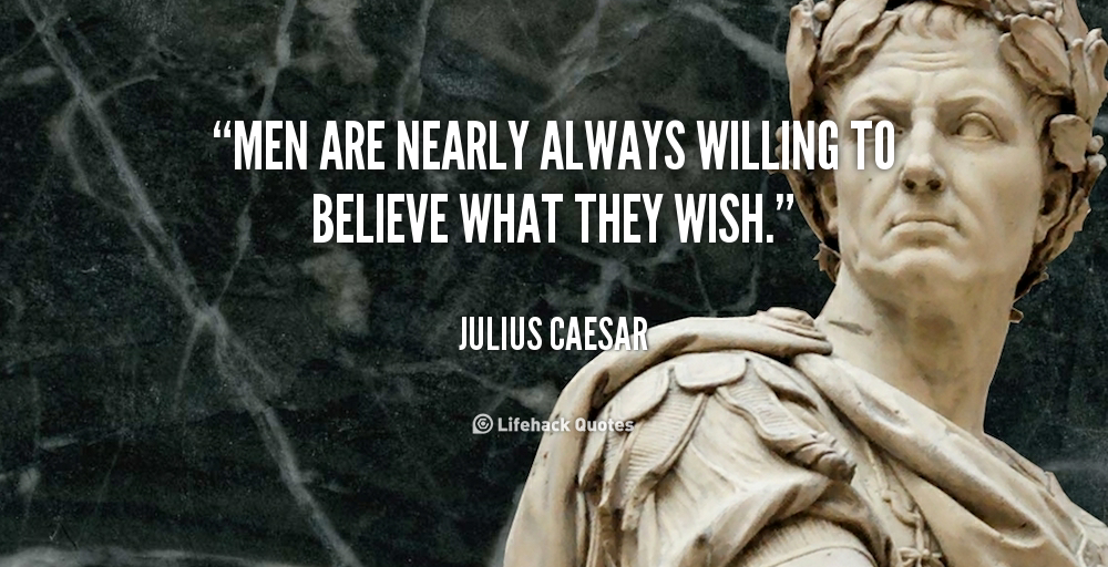 Julius Caesar Quotes Men Are Nearly Always Willing To Believe What They Wish Julius