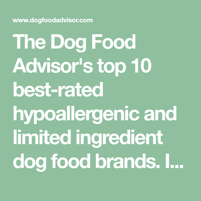 The Dog Food Advisor S Top 10 Best Rated Hypoallergenic And Limited Ingredient Dog Food Brands I Dog Food Recipes Dog Food Advisor Limited Ingredient Dog Food
