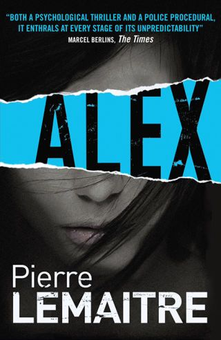 ALEX. by Pierre Lemaitre. Read it. Now. Yes, right now!