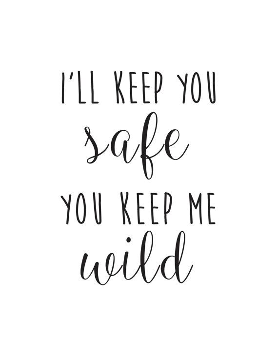 i 39 ll keep you safe you keep me wild tat pinterest