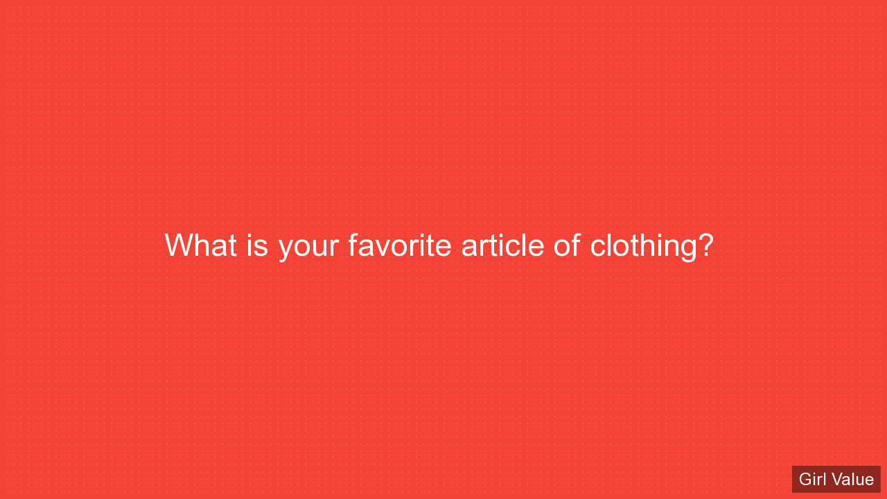 What is your favorite article of clothing?