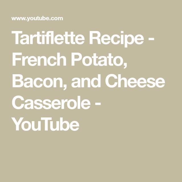 Tartiflette Recipe - French Potato, Bacon, and Cheese Casserole - YouTube -  Tartiflette Recipe –