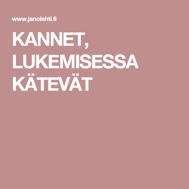 KANNET, LUKEMISESSA KÄTEVÄT