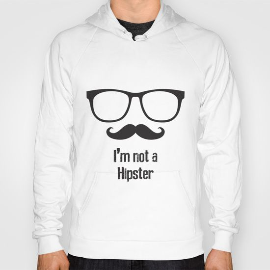 Buy i'm not hipster by mr0frankenstein as a high quality Hoody. Worldwide shipping available at Society6.com. Just one of millions of products available.