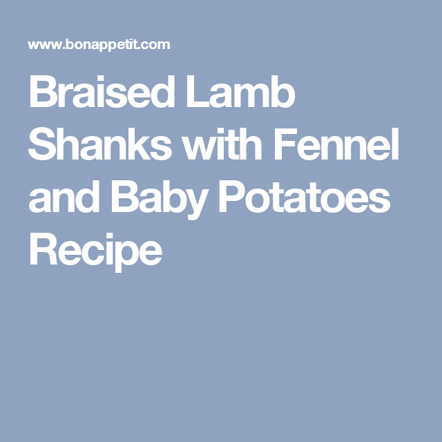 Braised Lamb Shanks with Fennel and Baby Potatoes Recipe