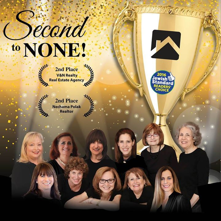 The Jewish Standard readers have spoken and the results are in! Nechama Polak and Vera-Nechama Realty were recognized in the #BestRealtor and #BestRealEstateAgency categories. We are proud and humbled by this distinction and more committed than ever to giving our clients exceptional service.  More Listings. More Experience. More Sales. Debra A. Feldman Botwinick Roza Chideckel Esther Schlanger Esther Shayowitz - V & N Realty Sarah Lowensteiner Magot Ronnie Faber-V&N Realty Ruby Lynn Kaplan…