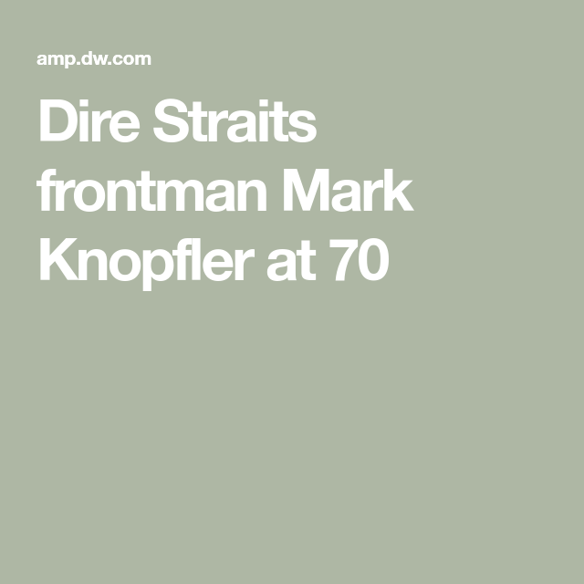 Dire Straits Frontman Mark Knopfler At 70 Mark Knopfler Dire Straits Discover Music