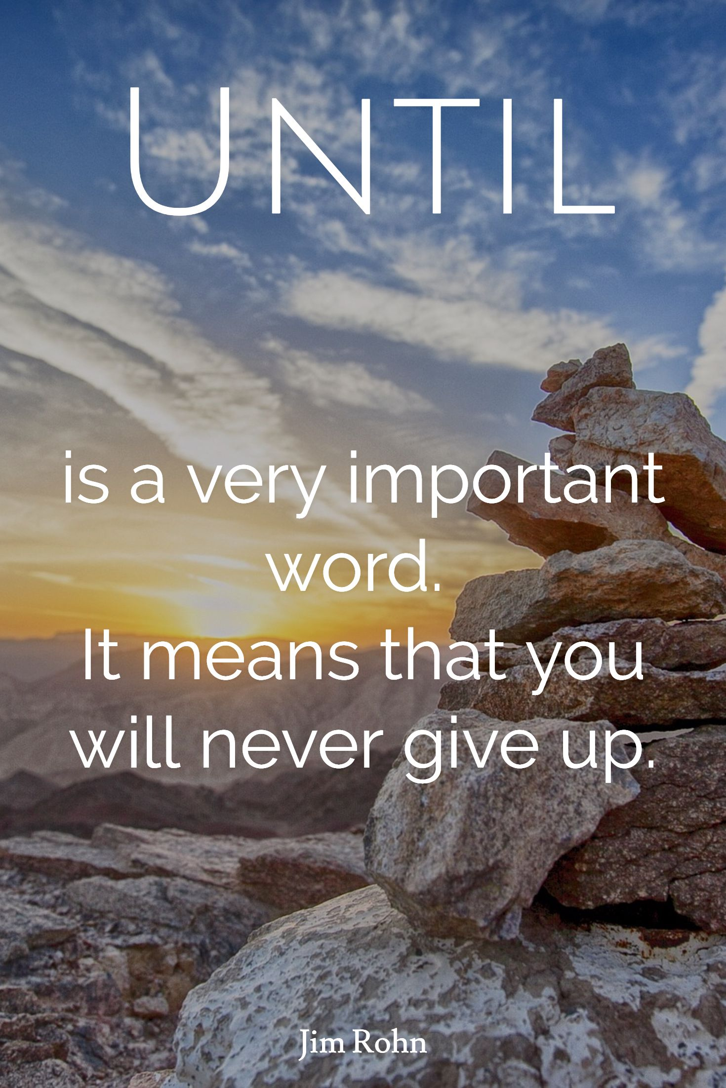 Jim Rohn Until Is A Very Important Word It Means That You Will