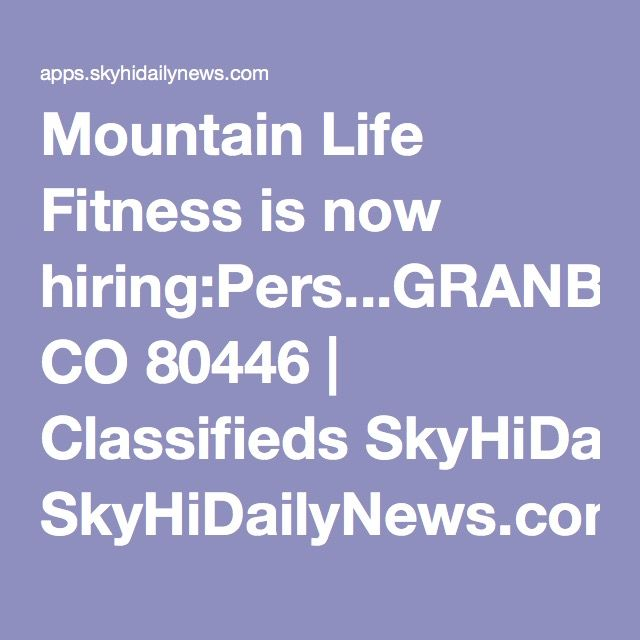 Mountain Life Fitness Is Now Hiring Pers Granby Co 80446 Fit Life Mountain Life Life