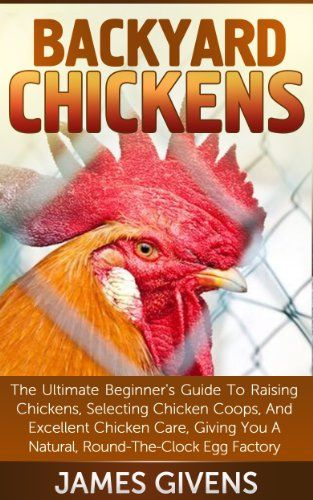 Free Today 3/25 -- Backyard Chickens: The Ultimate Guide Beginner's Guide to Raising and Caring for Backyard Chickens (Homesteading Super Series Book 1) - Kindle edition by James Givens. Crafts, Hobbies & Home Kindle eBooks @ Amazon.com.