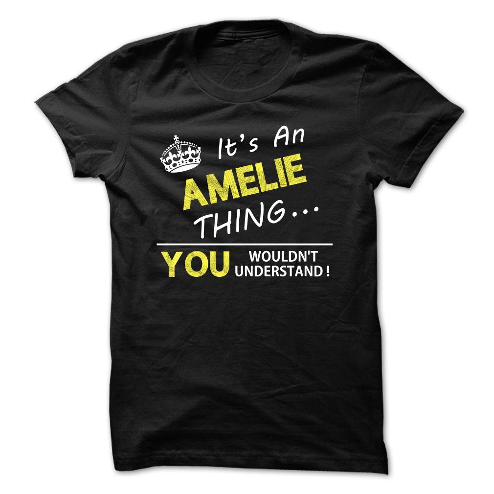 It's an Amelie thing You wouldn't understand T Shirt, Hoodie, Sweatshirts - design t shirts #design #Black