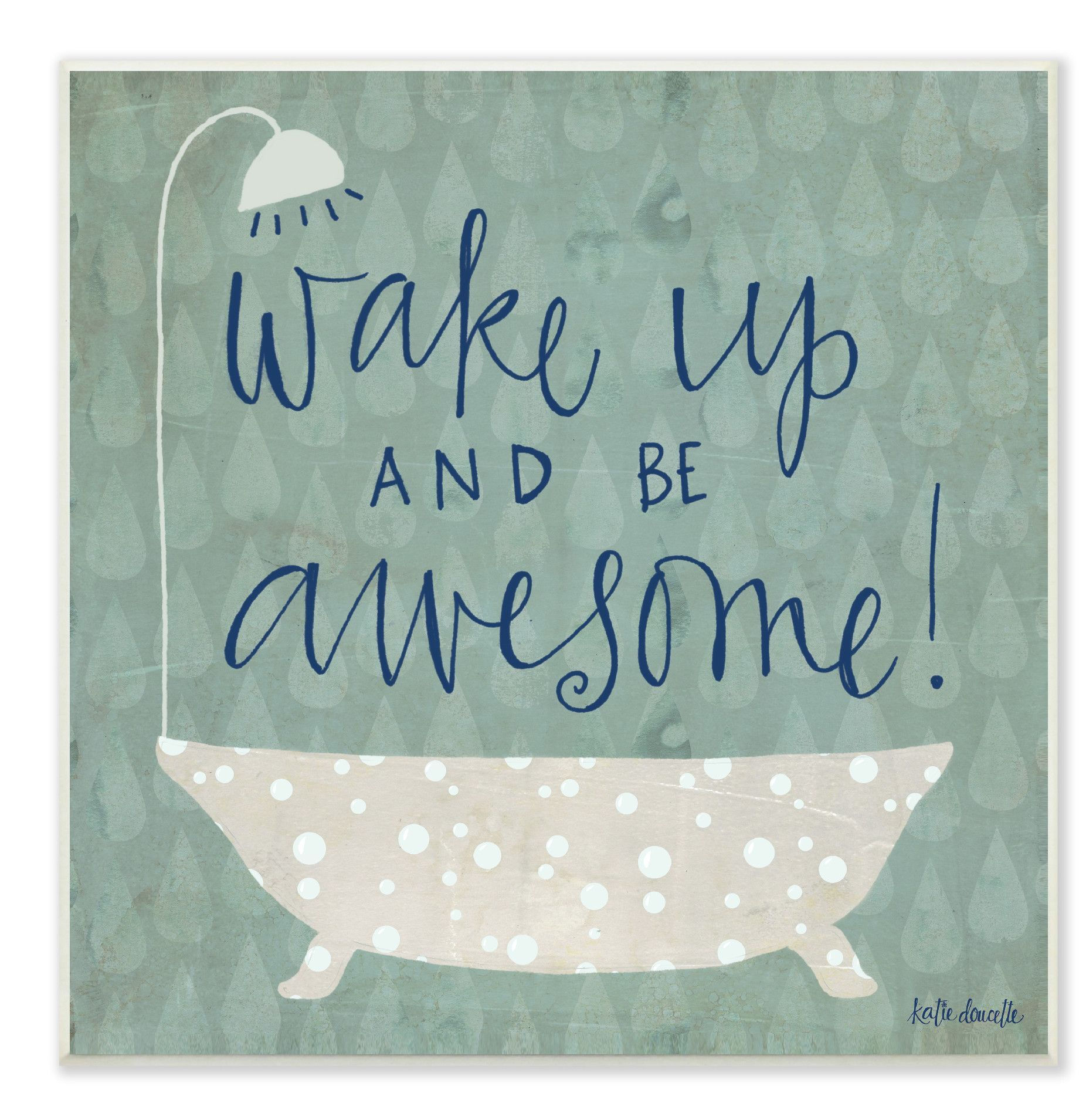 'Wake Up Be Awesome Tub Bath' by Katie Doucette Graphic Art Plaque