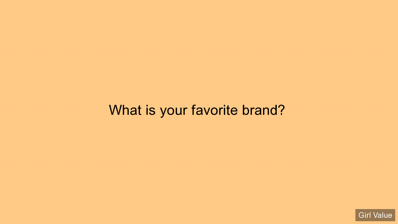 What is your favorite brand?