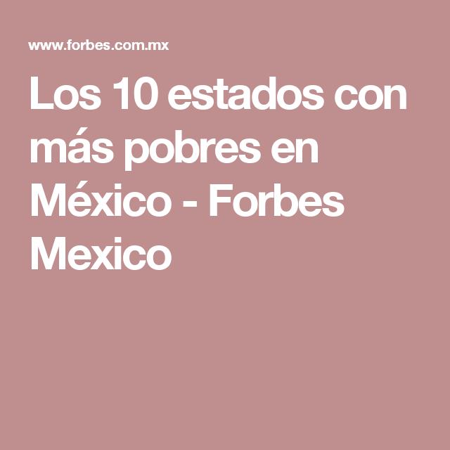 Los 10 estados con más pobres en México - Forbes Mexico