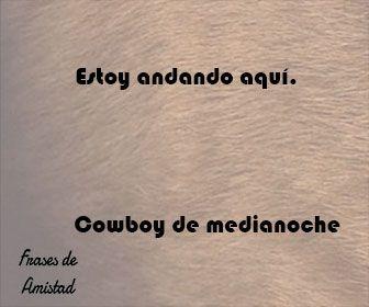 Frases De Peliculas De Amor De Cowboy De Medianoche 1969 Frases