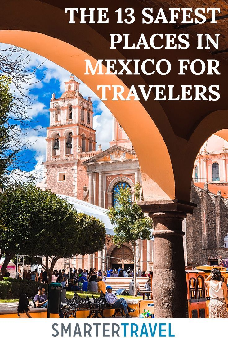 The Safest Places To Travel In Mexico: 13 Of The Safest Cities In Mexico For Travelers To Visit