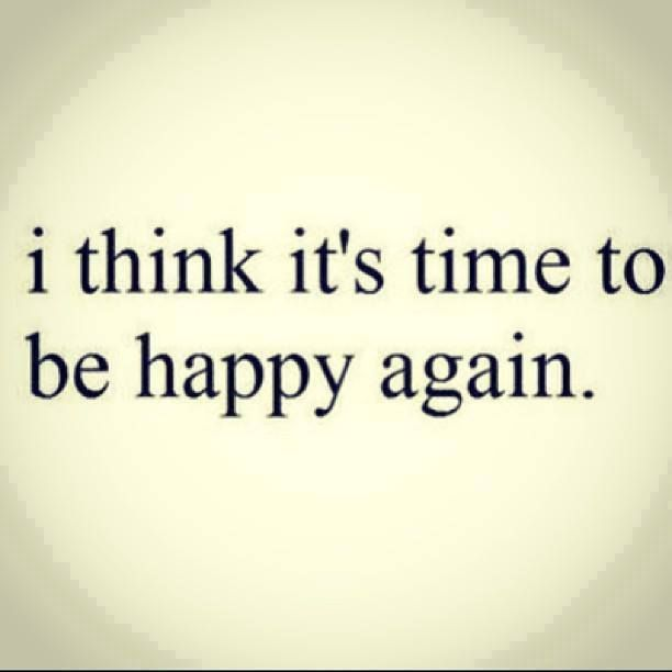 Im Happy Quotes I Think It's Time To Be Happy Again My Pins  Pinterest .