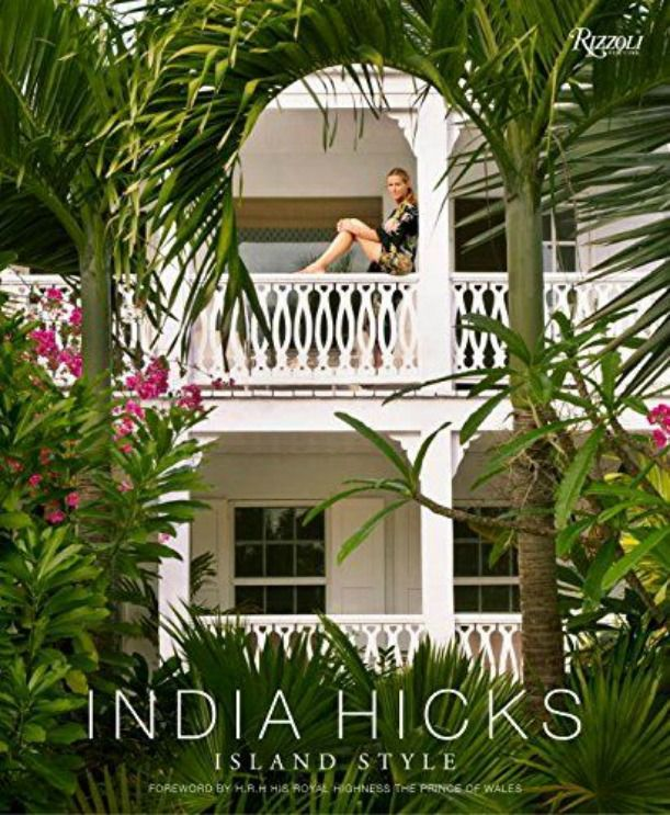Book India Hicks Island Style From A Beautifully Illustrated Guide To Achieving Her Famously Undone Gloriously Bohemian Decorating
