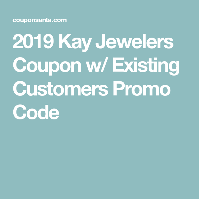 2019 Kay Jewelers Coupon W Existing Customers Promo Code Coding Promo Codes Kay Jewelers