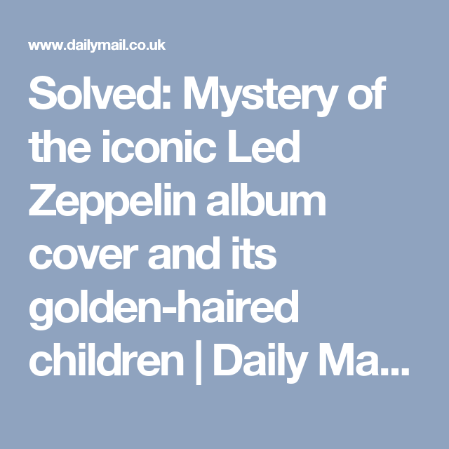 Solved: Mystery of the iconic Led Zeppelin album cover and its golden-haired children | Daily Mail Online16
