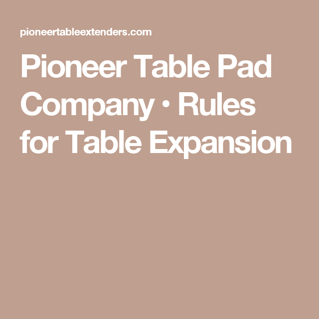 Pioneer Table Pad Company Rules For Table Expansion Dining - Pioneer table pad company