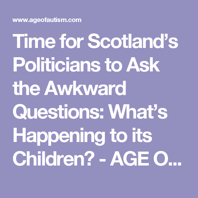 Time for Scotland's Politicians to Ask the Awkward Questions: What's Happening to its Children? - AGE OF AUTISM