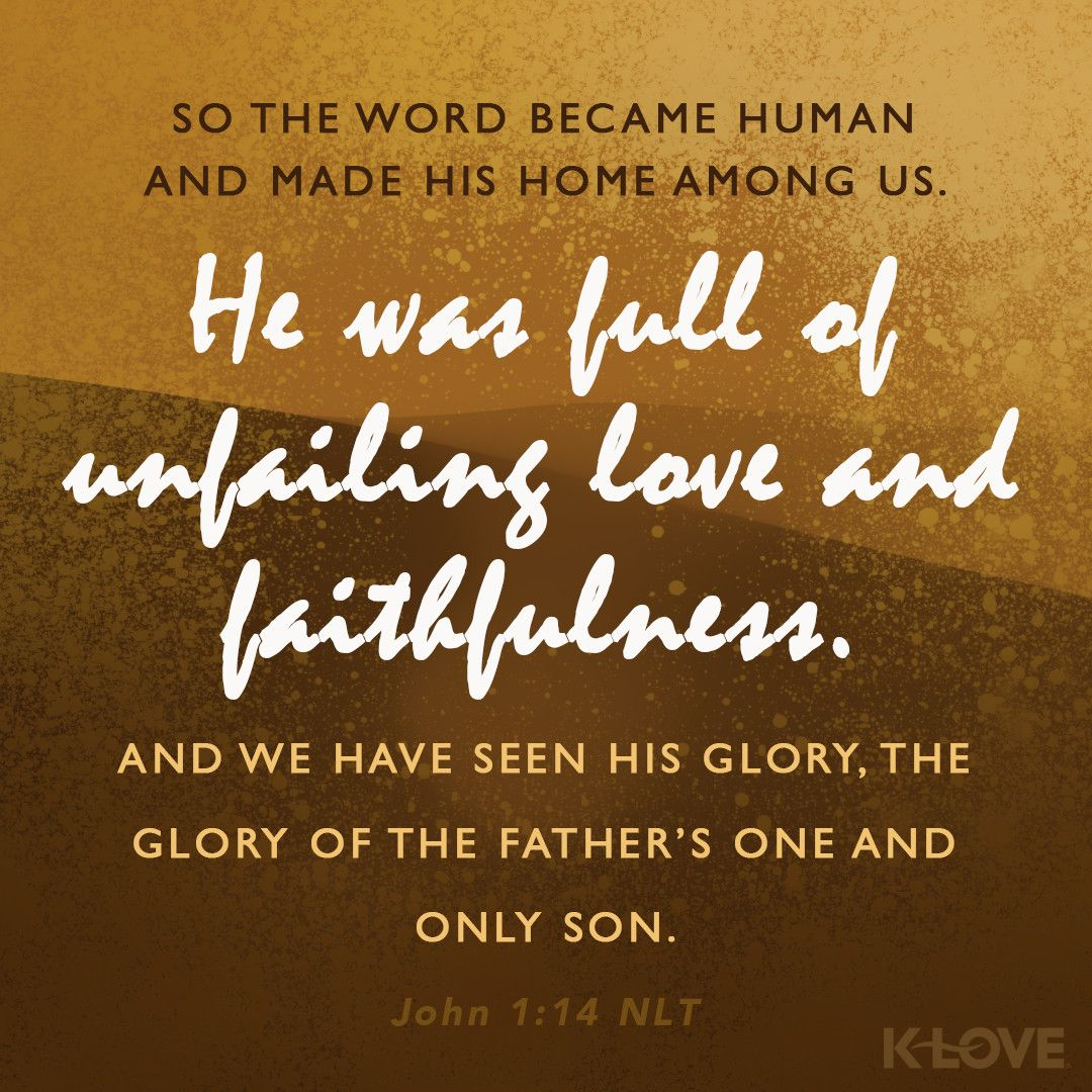 Encouraging Word So The Word Became Human And Made His Home Among Us He Was Full Of Unfailing Love And Faithfulness And We Have Seen His Glory