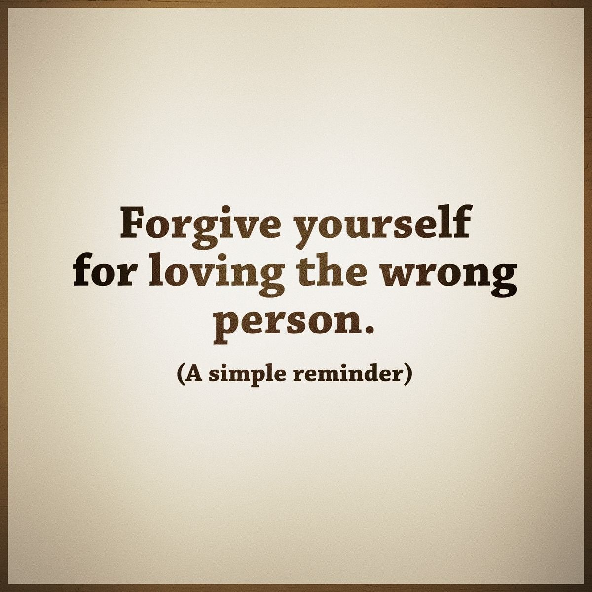 Forgive Yourself For Loving The Wrong Person
