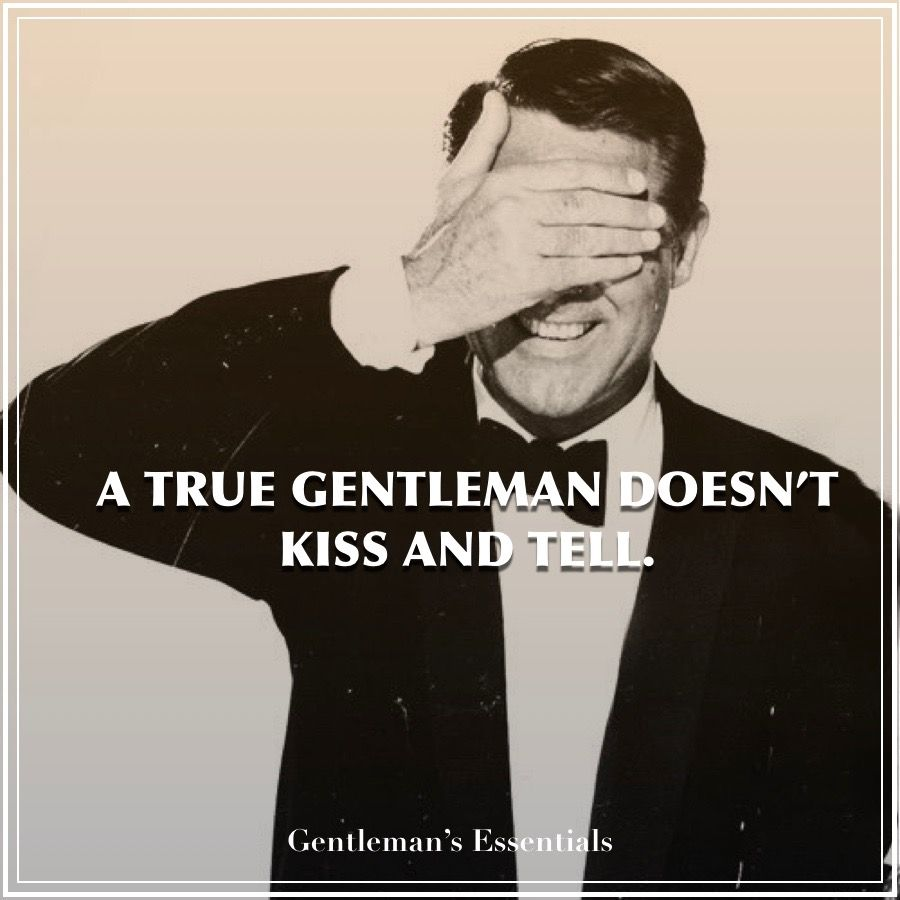 A True Gentleman Doesn T Kiss And Tell Gentleman S Essentials Gentleman Integrity Manners Maturity Confiden Gentleman Rules Gentleman Gentleman Quotes