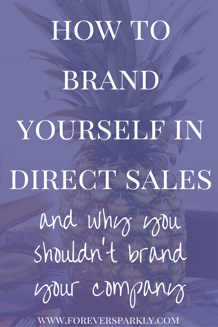 How To Brand Yourself In Direct Sales Why You Shouldn T Brand Your Company Direct Sales Business Network Marketing Tips Direct Sales