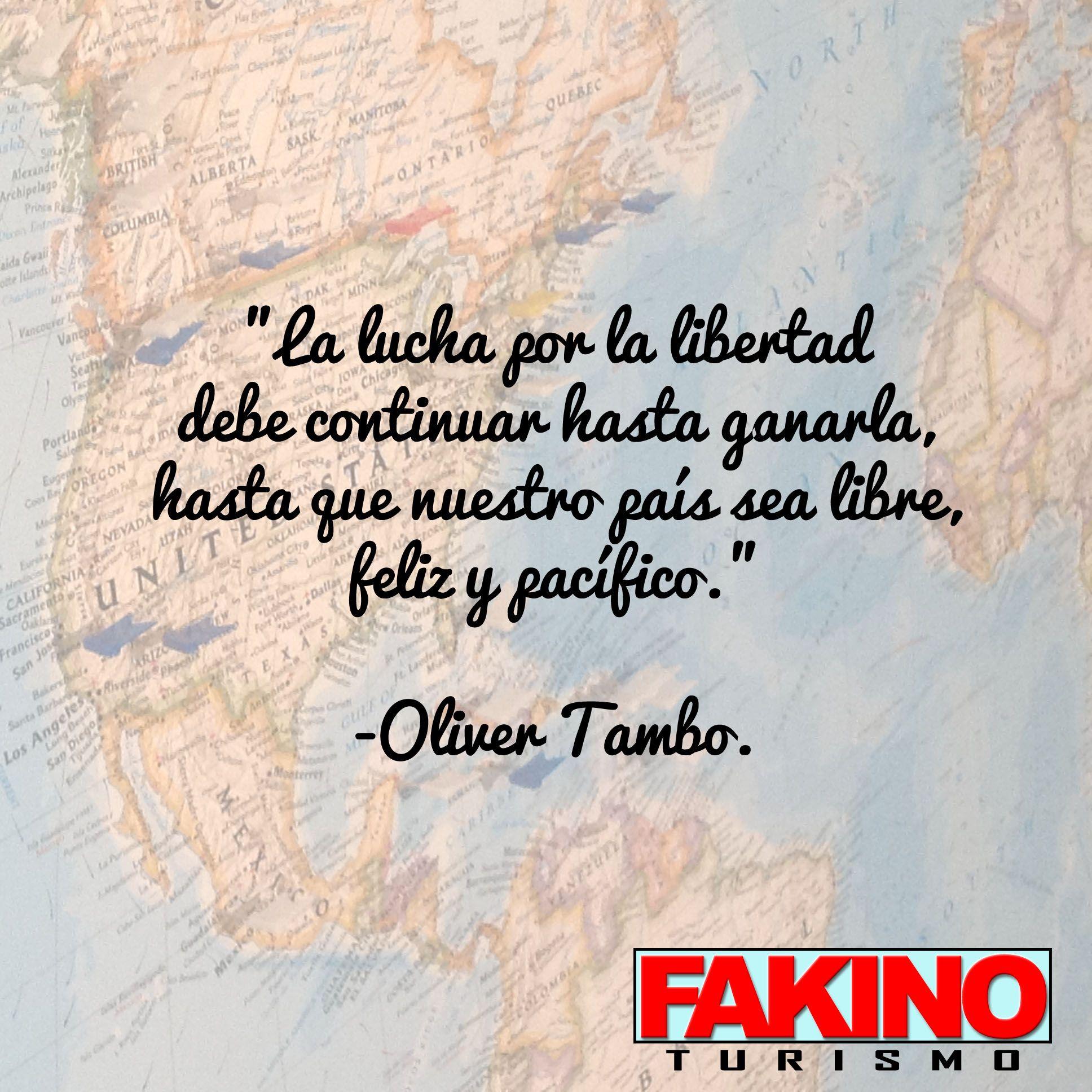 """""""La lucha por la libertad debe continuar hasta ganarla, hasta que nuestro país sea libre, feliz y pacífico."""" -Oliver Tambo."""
