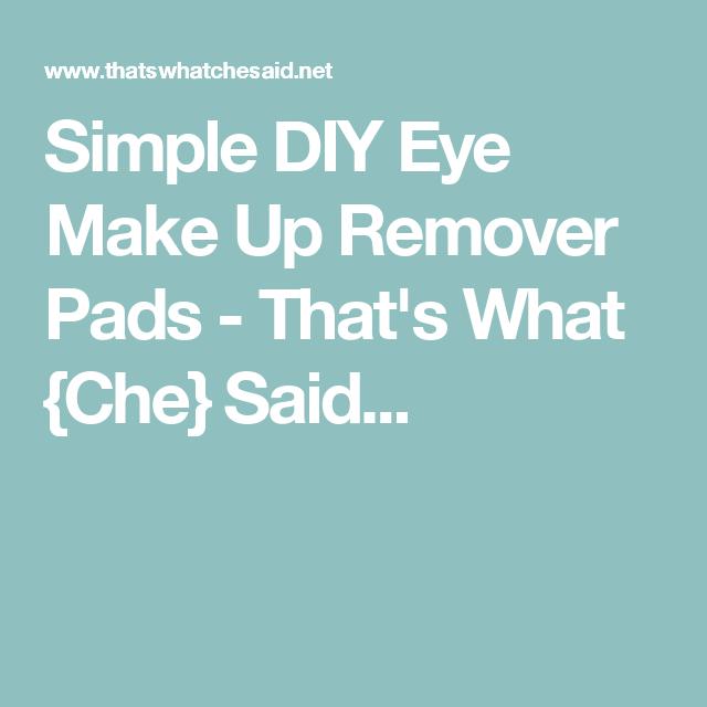 2 Ingredient DIY Eye Make-Up Remover Pads | Eye make up ...