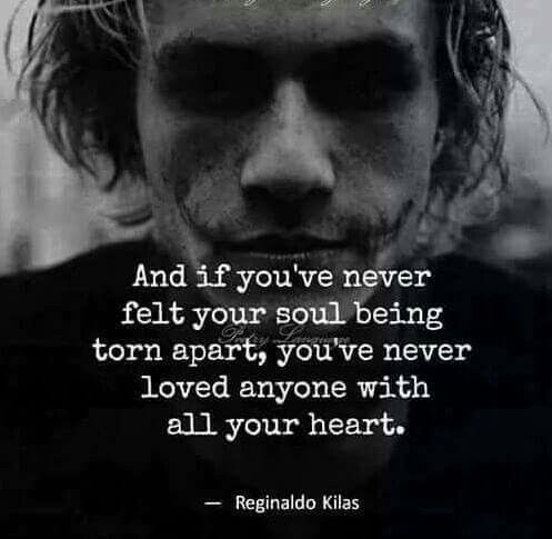 And if you've never felt your soul being torn apart, you've never loved anyone with all your heart ❤