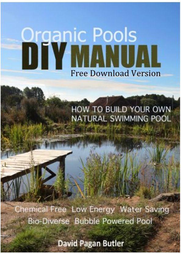 Free Diy Manual On Organic Pools Visit Http Www Organicpools Co Uk Diy 20natural 20pool 20manual 20free 20version P Natuur Zwembaden Tuin Natuurlijk Zwembad