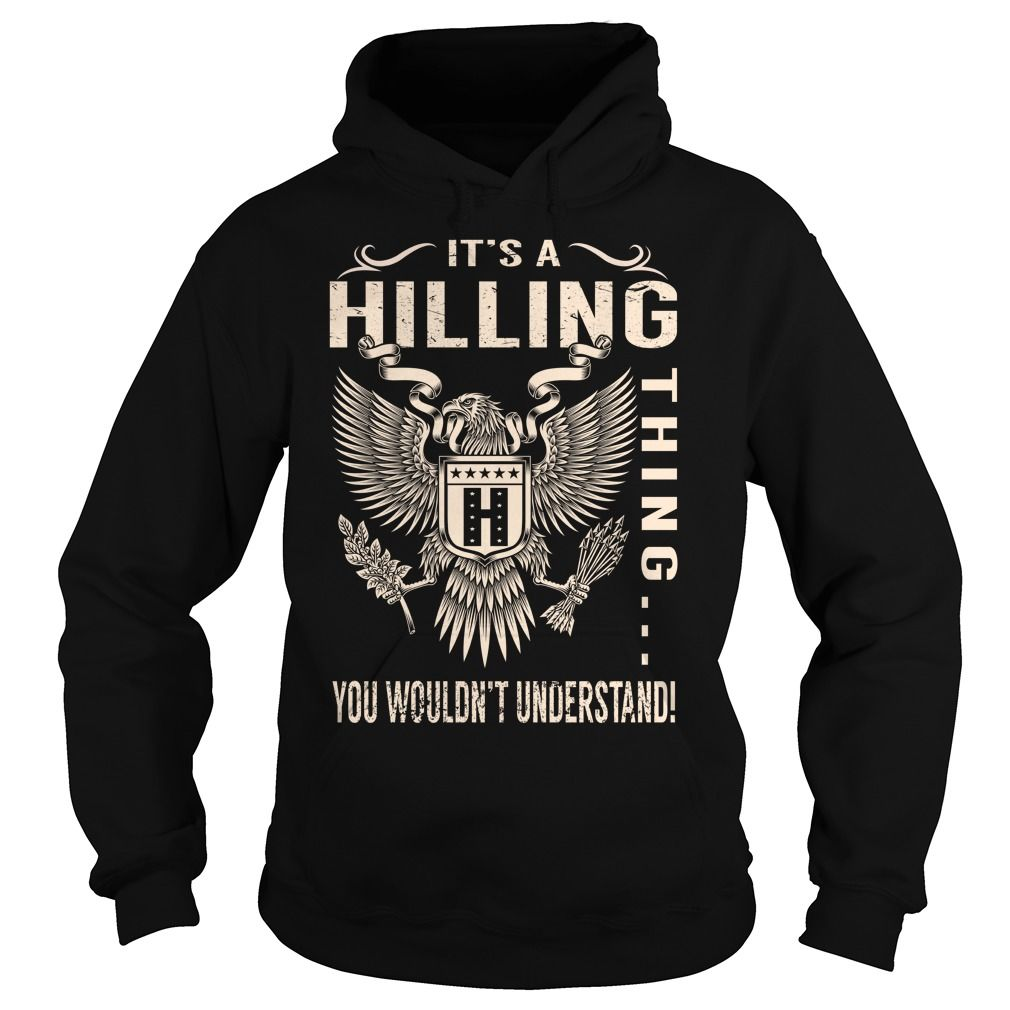 Its a HILLING Thing You Wouldnt Understand - Last Name, Surname T-Shirt (Eagle)